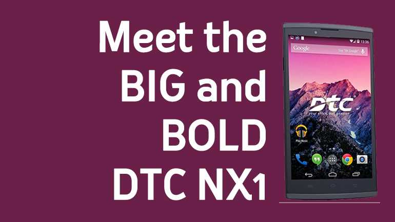 nx1 - Check out DTC Mobile's Biggest Phablet Yet, the DTC NX1