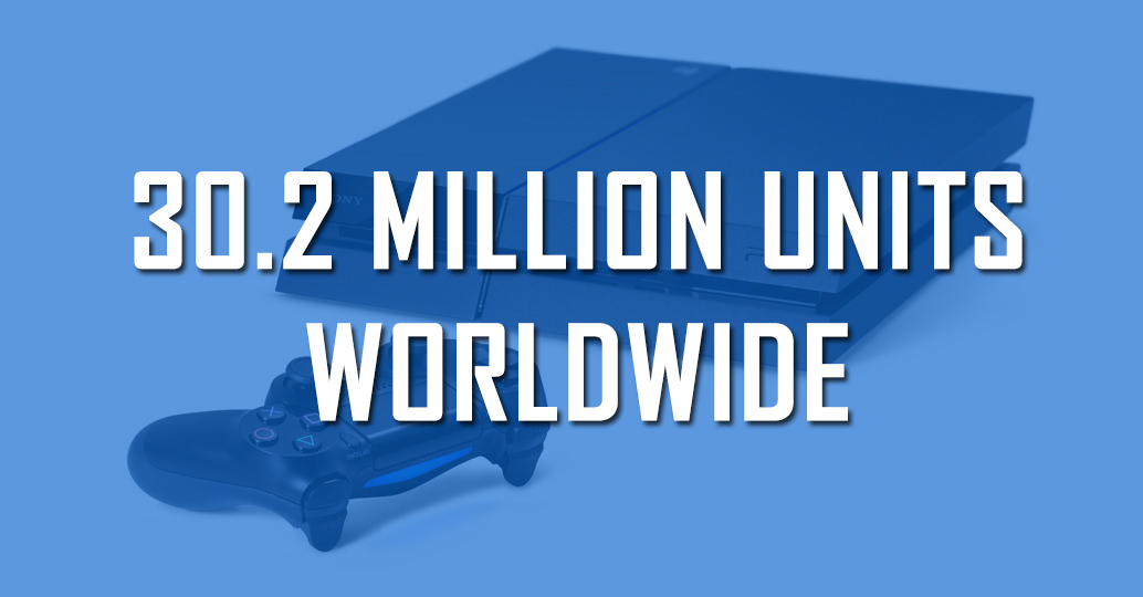 Sony Playstation 4 Sales Surpass 30.2 Million Units Worldwide