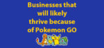 5 businesses that we think will succeed because of Pokemon GO