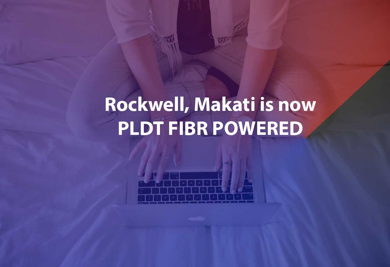 Fibr Powered Rockwell - The whole of Rockwell in Makati is now PLDT Fibr-powered