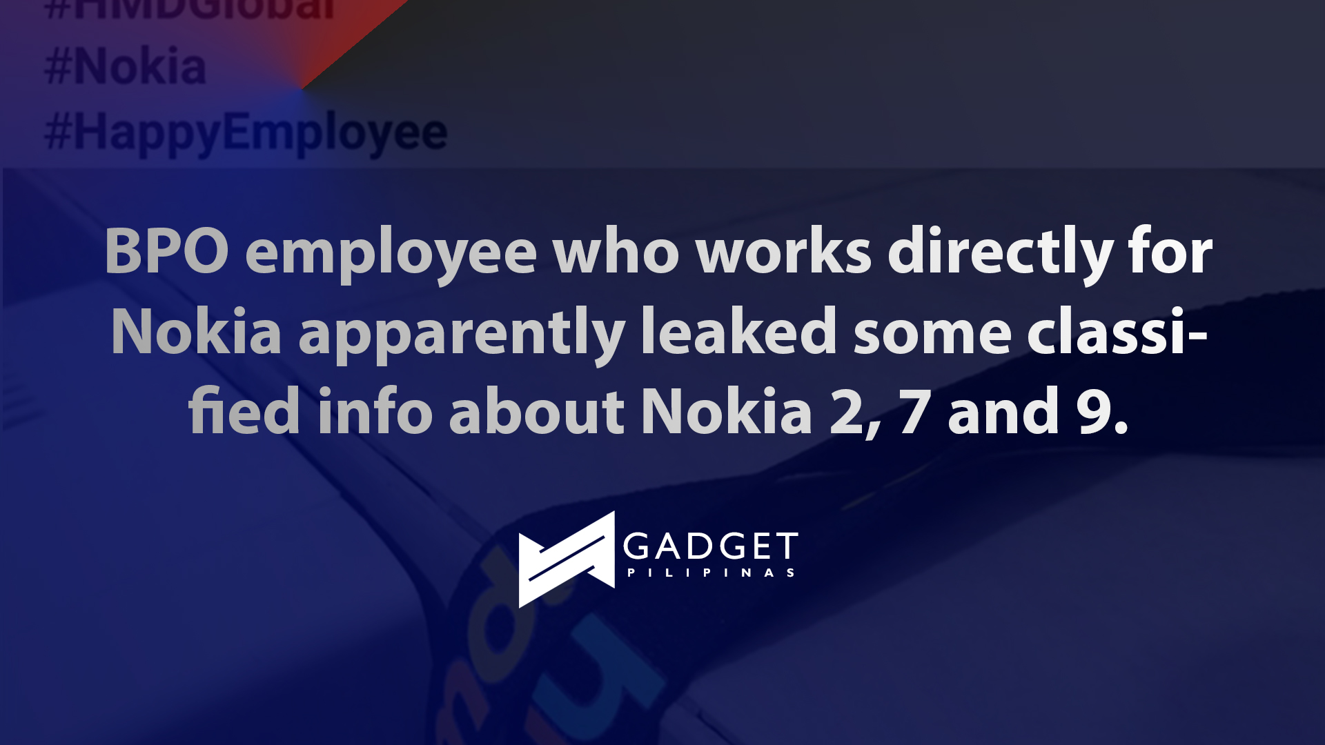 Cover - Are Nokia 2, 7 and 9 really going to see the light of day? BPO employee who works directly for Nokia apparently leaked some classified info.